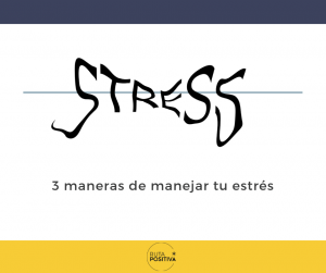 3 maneras de manejar tu estrés